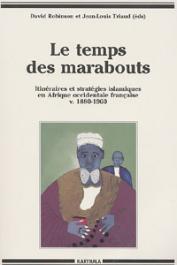 ROBINSON David, TRIAUD Jean-Louis, (éditeurs) - Le temps des marabouts. Itinéraires et stratégies islamiques en Afrique Occidentale Française v. 1880-1960