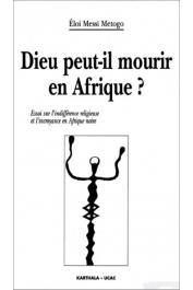 MESSI-METOGO Eloi - Dieu peut-il mourir en Afrique ? Essai sur l'indifférence religieuse et l'incroyance en Afrique