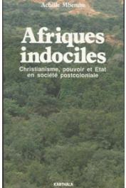 MBEMBE Achille - Afriques indociles. Christianisme, pouvoir et Etat en société post-coloniale