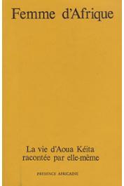 KEITA Aoua - Femme d'Afrique: la vie d'Aoua Keita racontée par elle-même