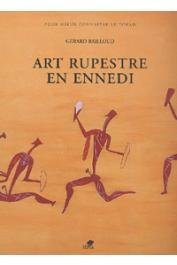 BAILLOUD Gérard - Art rupestre en Ennedi / Looking for Rock Paintings and Engravings in the Ennedi Hills