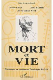 ERNY Pierre, STAMM Anne, WITT Marie-Louise, (sous la direction de) - Mort et vie: hommage au professeur Dominique Zahan (1915-1991)