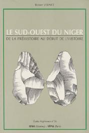 Etudes Nigériennes - 56, VERNET Robert - Le Sud-Ouest du Niger: de la préhistoire au début de l'histoire