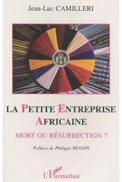 CAMILLERI Jean-Luc - La petite entreprise africaine, mort ou résurrection. Etudes socio-économiques en Afrique de l'Ouest