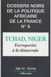 Dossiers noirs - 08 / Tchad-Niger. Escroqueries à la démocratie