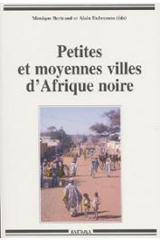 BERTRAND Monique, DUBRESSON Alain, (éditeurs) - Petites et moyennes villes d'Afrique noire