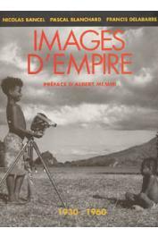 BANCEL Nicolas, DELABARRE Francis, BLANCHARD Pascal - Images d'empire: 1930-1960, trente ans de photographies officielles en Afrique française