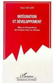 BECART Alain - Intégration et développement. Bilan et perspectives de la Zone Franc en Afrique