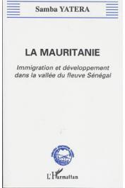 YATERA Samba -  La Mauritanie. Immigration et développement dans la vallée du Sénégal