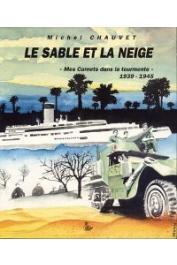CHAUVET Michel - Le sable et la neige: mes carnets dans la tourmente, 1939-1945