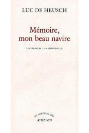 DE HEUSCH Luc - Mémoire, mon beau navire. Les vacances d'un ethnologue. Mémoires