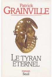 GRAINVILLE Patrick - Le tyran éternel