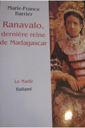 BARRIER Marie-France - Ranavalo, dernière reine de Madagascar