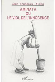 ALATA Jean-François - Aminata. Le viol de l'innocence