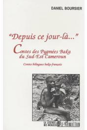 BOURSIER Daniel - Depuis ce jour là…. Contes des Pygmées Baka du Sud-Est Cameroun