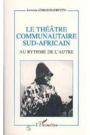 CORAY-DAPRETTO Lorenza  - Le théâtre communautaire sud-africain. Au rythme de l'autre