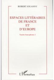 JOUANNY Robert - Espaces littéraires de France et d'Europe: tracées francophones  [vol.2]. Mélanges offerts à Robert Jouanny
