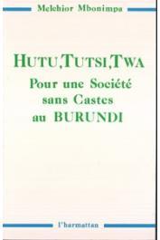 MBONIMPA Melchior - Hutu, Tutsi, Twa. Pour une société sans castes au Burundi