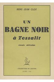 CLOT René-Jean - Un bagne noir à Tessalit. Essais africains