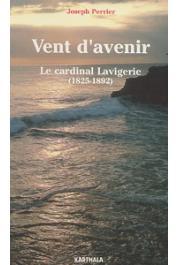 PERRIER Joseph - Vent d'avenir. Le Cardinal Lavigerie (1825-1892)
