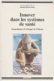 BRUNET-JAILLY Joseph - Innover dans les systèmes de santé. Expériences d'Afrique de l'Ouest
