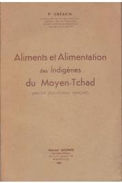 CREAC'H Paul - Aliments et alimentation des indigènes du Moyen Tchad (Afrique Equatoriale Française)