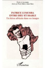 HALEN Pierre, RIESZ Janos - Patrice Lumumba entre Dieu et diable: un héros africain dans ses images