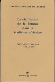 SOCIETE AFRICAINE DE CULTURE - La civilisation de la femme dans la tradition africaine (Colloque d'Abidjan, 3-8 Juillet 1972)