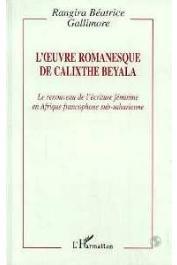 GALLIMORE Rangira Béatrice - L'oeuvre romanesque de Calixthe Beyala: le renouveau de l'écriture féminine en Afrique francophone sub-saharienne