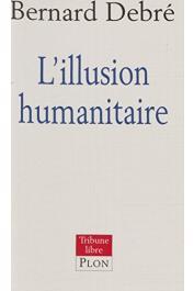 DEBRE Bernard - L'illusion humanitaire