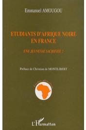 AMOUGOU Emmanuel - Etudiants d'Afrique noire en France. Une jeunesse sacrifiée ?