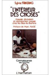 FAINZANG Sylvie - L'intérieur des choses. Maladie, divination et reproduction sociale chez les Bisa du Burkina
