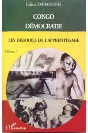 BANIAFOUNA Calixte - Congo démocratie. Tome 1: Les déboires de l'apprentissage