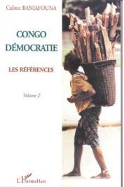 BANIAFOUNA Calixte - Congo démocratie. Tome 2: Les références