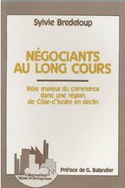 BREDELOUP Sylvie - Négociants au long cours: rôle moteur du commerce dans une région de Côte d'Ivoire en déclin
