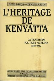 DAUCH Gene, MARTIN Denis - L'héritage de Kenyatta. La transition politique au Kenya, 1975-1982