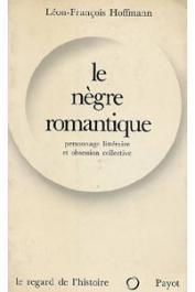 HOFFMANN Léon-François - Le nègre romantique. Personnage littéraire et obsession collective
