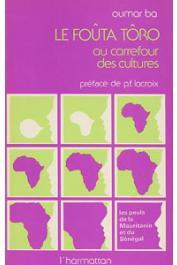 BA Oumar - Le Foûta Tôro au carrefour des cultures: les peuls de la Mauritanie et du Sénégal