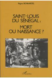 BONNARDEL Régine - Saint-Louis du Sénégal: mort ou naissance ?