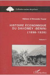 ALMEIDA-TOPOR Hélène d' - Histoire économique du Dahomey (Bénin) 1890-1920. Tome 1