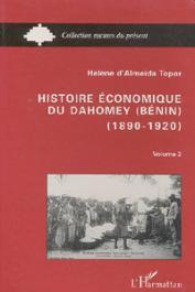 ALMEIDA-TOPOR Hélène d' - Histoire économique du Dahomey (Bénin) 1890-1920. Tome 2