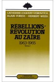 COQUERY-VIDROVITCH Catherine, FOREST Alain, WEISS Herbert (éditeurs) - Rébellions et révolutions au Zaïre. 1963-1965.Tome 2