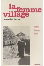 DORES Maurice - La femme village: maladies mentales et guérisseurs en Afrique noire