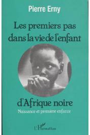 ERNY Pierre - Les premiers pas dans la vie d'un enfant d'Afrique noire: naissance et première enfance