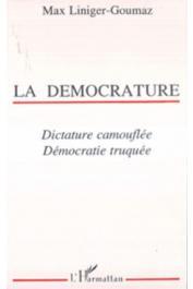 LINIGER-GOUMAZ Max - La démocrature. Dictature camouflée, démocratie truquée
