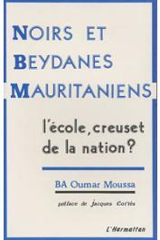 BA Oumar Moussa - Noirs et Beydanes mauritaniens. L'école, creuset de la nation ?