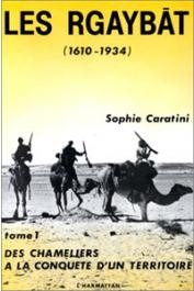 CARATINI Sophie - Les Rgaybat. 1/ Des chameliers à la conquête d'un territoire  (1610-1934)