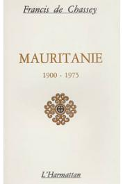 CHASSEY Francis de - Mauritanie 1900-1975. Facteurs économiques, politiques, idéologiques et éducatifs dans la formation d'une société sous-développée
