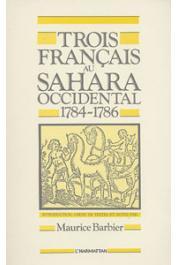 BARBIER Maurice - Trois français au Sahara Occidental (1784-1786). Introduction, choix de textes et notes par Maurice Barbier