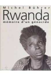 BUHRER Michel - Rwanda. Mémoire d'un génocide